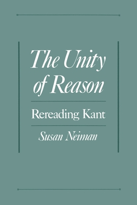 The Unity of Reason: Rereading Kant - Neiman, Susan