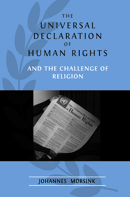 The Universal Declaration of Human Rights and the Challenge of Religion - Morsink, Johannes