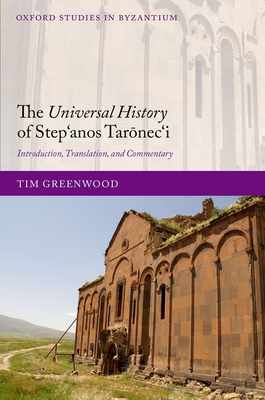 The Universal History of Step),anos Taronec),i: Introduction, Translation, and Commentary - Greenwood, Tim