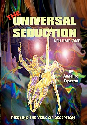 The Universal Seduction: Piercing the Veils of Deception, Volume 1 - Tapestra, Angelico