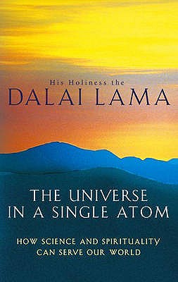 The Universe in a Single Atom: How Science and Spirituality Can Serve Our World - His Holiness Tenzin Gyatso The Dalai Lama