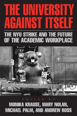 The University Against Itself: The Nyu Strike and the Future of the Academic Workplace - Nolan, Mary (Editor)