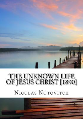 The Unknown Life of Jesus Christ [1890] - Notovitch, Nicolas