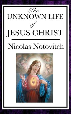 The Unknown Life of Jesus - Notovitch, Nicolas