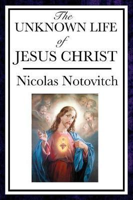 The Unknown Life of Jesus - Notovitch, Nicolas