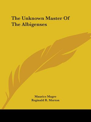 The Unknown Master of the Albigenses - Magre, Maurice, and Merton, Reginald R (Translated by)