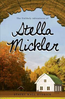 The Unlikely Adventures of Stella Mickler - Hydrick, Stacey Wall