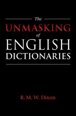 The Unmasking of English Dictionaries - Dixon, R M W