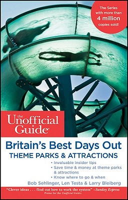 The Unofficial Guide to Britain's Best Days Out, Theme Parks and Attractions - Sehlinger, Bob