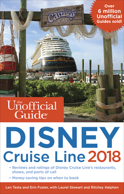 The Unofficial Guide to Disney Cruise Line 2018 - Testa, Len, and Foster, Erin, and Stewart, Laurel