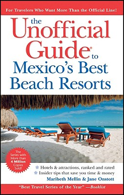 The Unofficial Guide to Mexico's Best Beach Resorts - Mellin, Maribeth