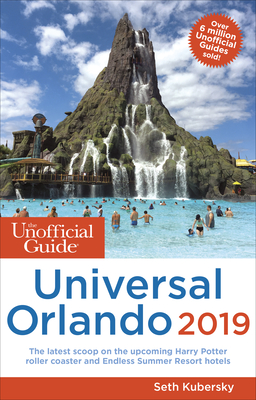 The Unofficial Guide to Universal Orlando 2019 - Kubersky, Seth