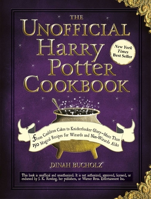 The Unofficial Harry Potter Cookbook: From Cauldron Cakes to Knickerbocker Glory--More Than 150 Magical Recipes for Wizards and Non-Wizards Alike - Bucholz, Dinah