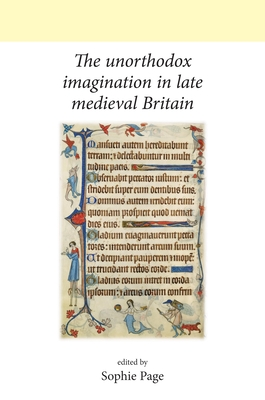 The Unorthodox Imagination in Late Medieval Britain - Page, Sophie (Editor)
