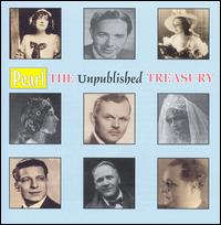 The Unpublished Treasury - Amelita Galli-Curci (soprano); Beniamino Gigli (tenor); Dusolina Giannini (soprano); Enrico Caruso (tenor);...