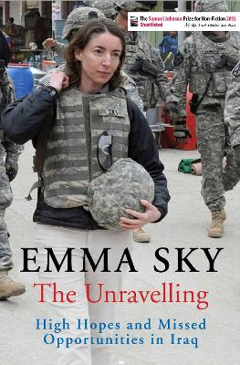 The Unravelling: High Hopes and Missed Opportunities in Iraq - Sky, Emma