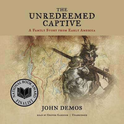 The Unredeemed Captive: A Family Story from Early America - Demos, John