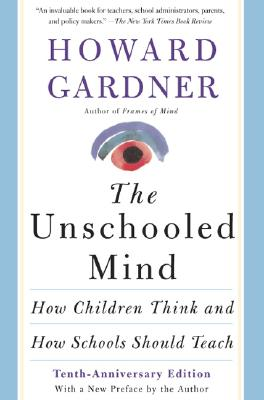 The Unschooled Mind: How Children Think and How Schools Should Teach - Gardner, Howard E