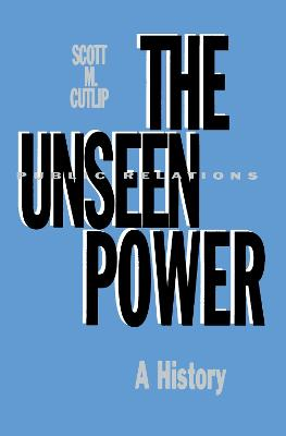 The Unseen Power: Public Relations: A History - Cutlip, Scott M