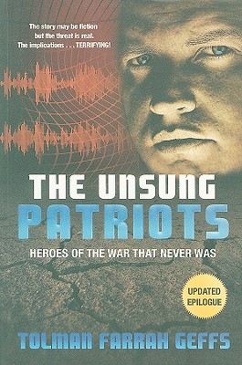 The Unsung Patriots: Heroes of the War That Never Was - Geffs, Tolman Farrah