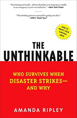 The Unthinkable: Who Survives When Disaster Strikes - And Why - Ripley, Amanda