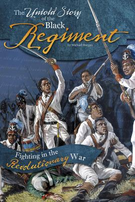 The Untold Story of the Black Regiment: Fighting in the Revolutionary War - Burgan, Michael