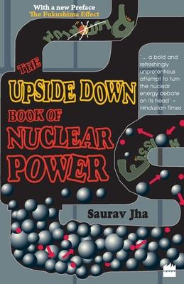 The Upside Down Book of Nuclear Power - Jha, Saurav