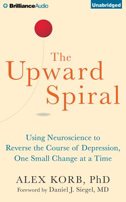 The Upward Spiral: Using Neuroscience to Reverse the Course of Depression, One Small Change at a Time - Korb, Alex, PhD, and De Vries, David (Read by)