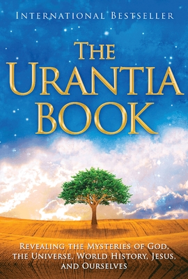 The Urantia Book: Revealing the Mysteries of God, the Universe, World History, Jesus, and Ourselves - Multiple Contributors (Editor)