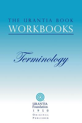 The Urantia Book Workbooks: Volume 7 - Terminology - Sadler, William S, and Hanian, Michael (Introduction by), and Reznikov, Andrei (Compiled by)