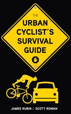The Urban Cyclist's Survival Guide - Rubin, James