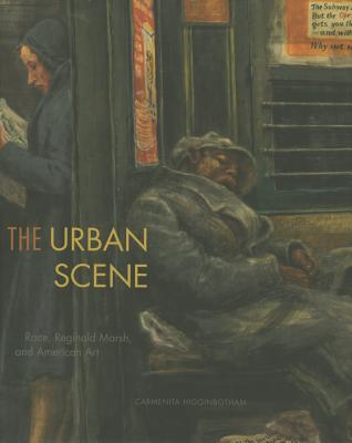 The Urban Scene: Race, Reginald Marsh, and American Art - Higginbotham, Carmenita