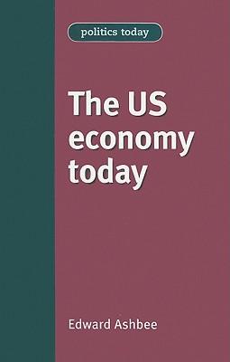The Us Economy Today - Ashbee, Edward