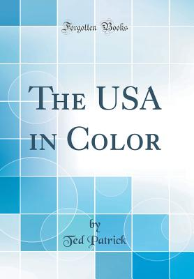 The USA in Color (Classic Reprint) - Patrick, Ted