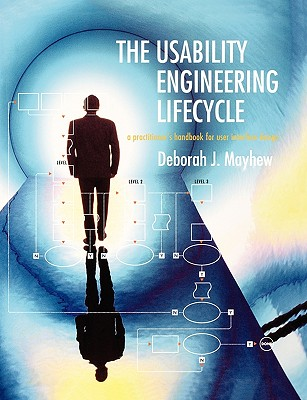 The Usability Engineering Lifecycle: A Practitioner's Handbook for User Interface Design - Mayhew, Deborah J