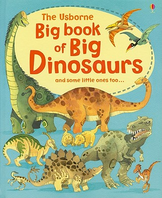 The Usborne Big Book of Big Dinosaurs - Frith, Alex, and Wright, Stephen (Designer)