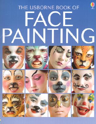 The Usborne Book of Face Painting - Caudron, Chris, and Childs, Caro, and Evans, Cheryl (Editor)