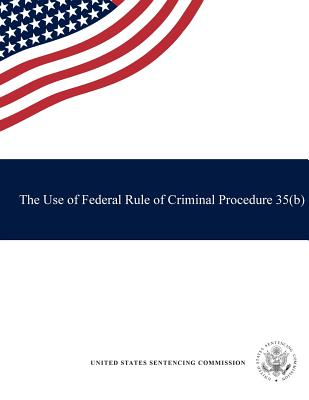 The Use of Federal Rule of Criminal Procedure 35(b) - Commission, United States Sentencing