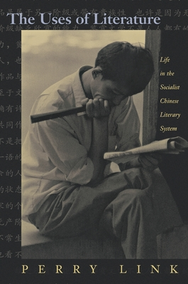 The Uses of Literature: Life in the Socialist Chinese Literary System - Link, Perry