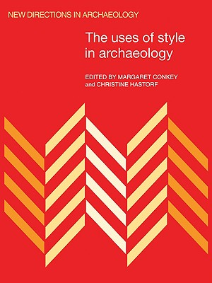 The Uses of Style in Archaeology - Conkey, Margaret W (Editor), and Hastorf, Christine A (Editor), and Audouze, Francoise (Editor)