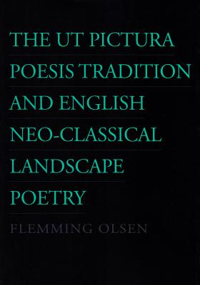 The UT Pictura Poesis Tradition and English Neo-Classical Landscape Poetry - Olsen, Flemming