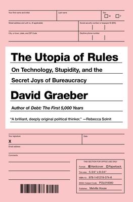 The Utopia of Rules: On Technology, Stupidity, and the Secret Joys of Bureaucracy - Graeber, David