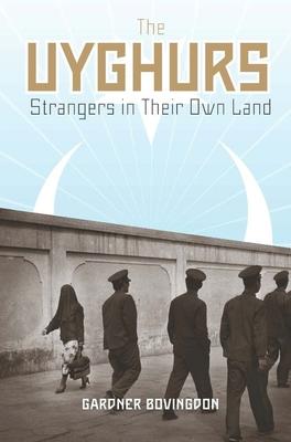 The Uyghurs: Strangers in Their Own Land - Bovingdon, Gardner