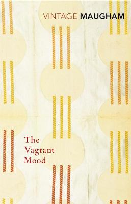 The Vagrant Mood - Maugham, W Somerset