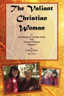 The Valiant Christian Woman: A Devotional and Activities Book for Women's Ministry: Volume I - Ulmet, Mary