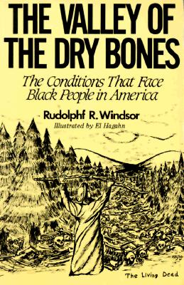 The Valley of the Dry Bones: The Conditions That Face Black People in America Today - Windsor, Rudolph R