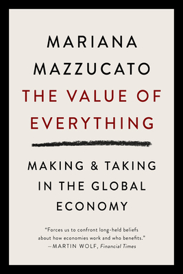 The Value of Everything: Making and Taking in the Global Economy - Mazzucato, Mariana