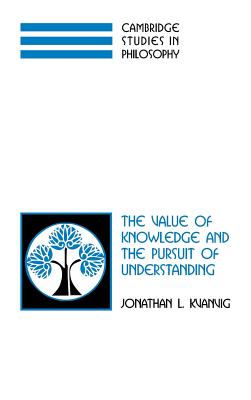 The Value of Knowledge and the Pursuit of Understanding - Kvanvig, Jonathan L