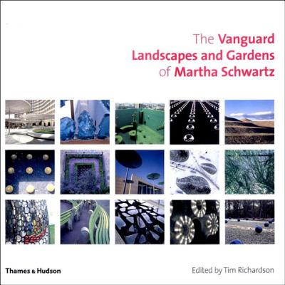 The Vanguard Landscapes and Gardens of Martha Schwartz - Schwartz, Martha, and Richardson, Tim (Editor)