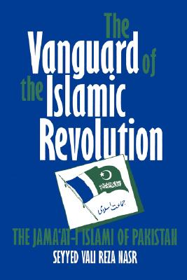 The Vanguard of the Islamic Revolution: The Jama'at-i Islami of Pakistan - Nasr, Seyyed Vali Reza